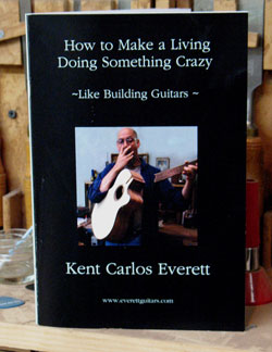 how to make a living doing something crazy like building guitars by kent everett